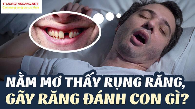 Mơ thấy rụng răng, gãy răng đánh đề con gì ?