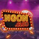 Ngon Club - Cổng game bài đổi thưởng, cái tên nói lên tất cả