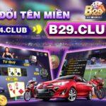 Game bài B29 Club - Cổng game bom tấn với nhiều trải nghiệm mới lạ