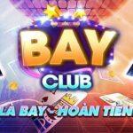 Bay Club - Cổng game bài trực tuyến với nhiều ưu điểm nổi bật